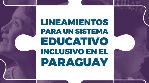 Paraguay: Se aprueban los «Lineamientos para un Sistema Educativo Inclusivo en el Paraguay»